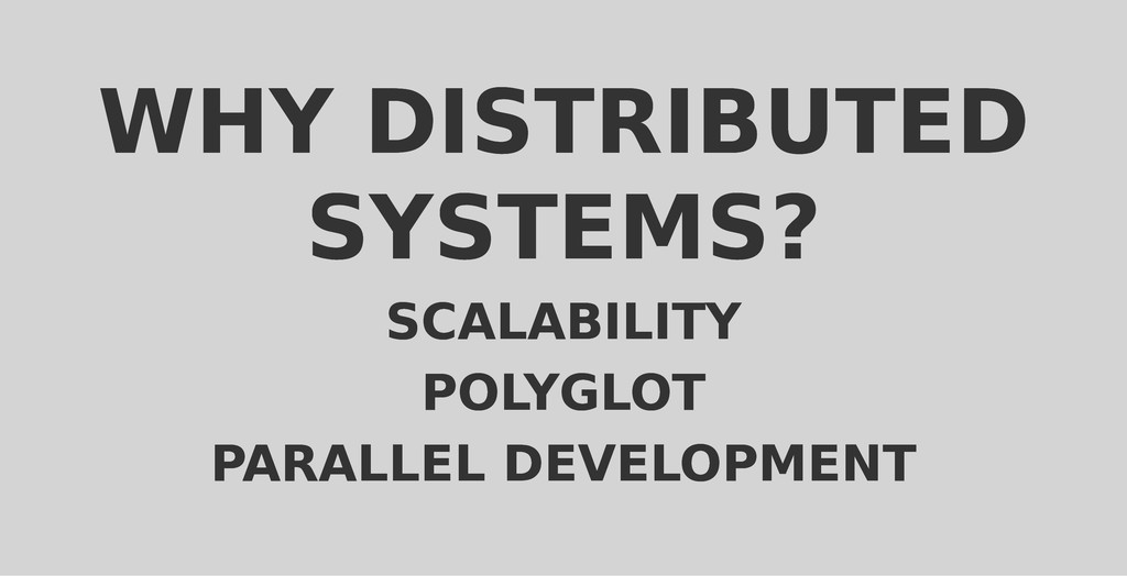 WHY DISTRIBUTED WHY DISTRIBUTED SYSTEMS? SYSTEM...