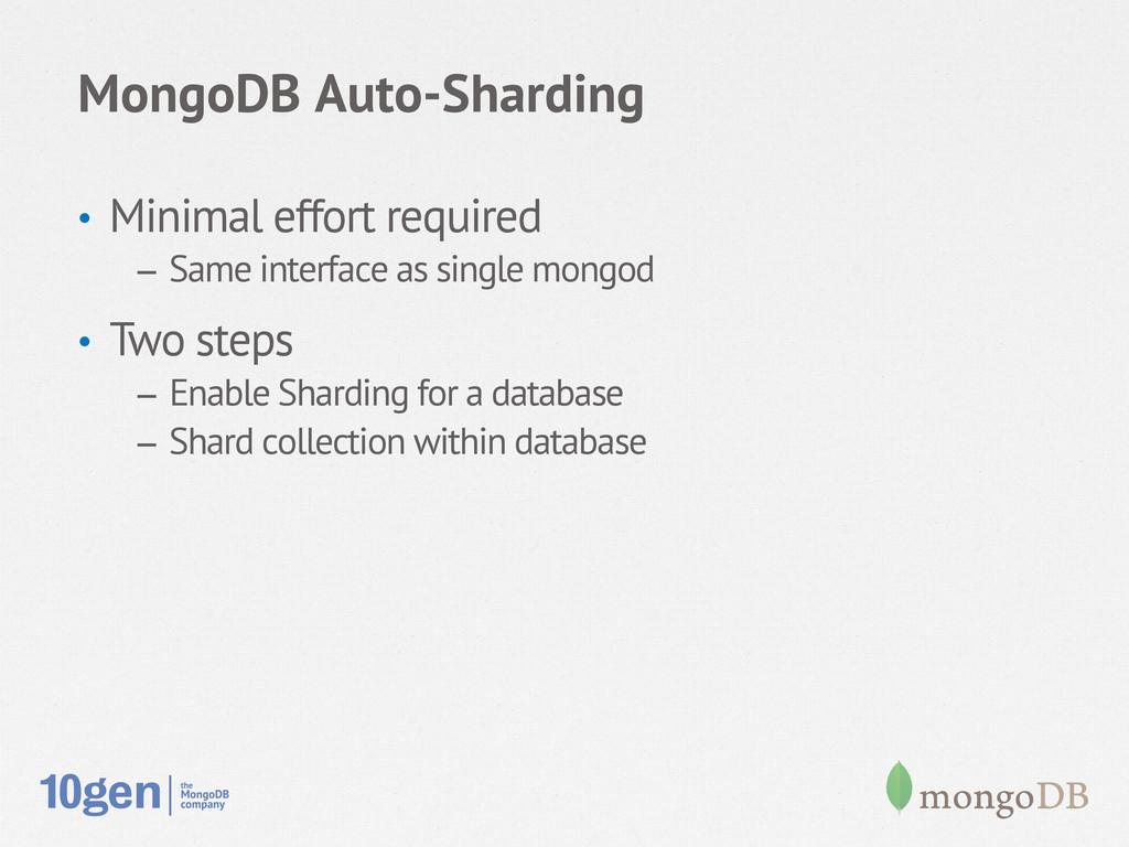 MongoDB Auto-Sharding • Minimal effort require...