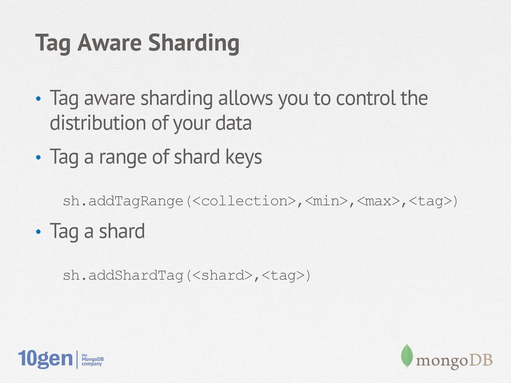 Tag Aware Sharding • Tag aware sharding allows...