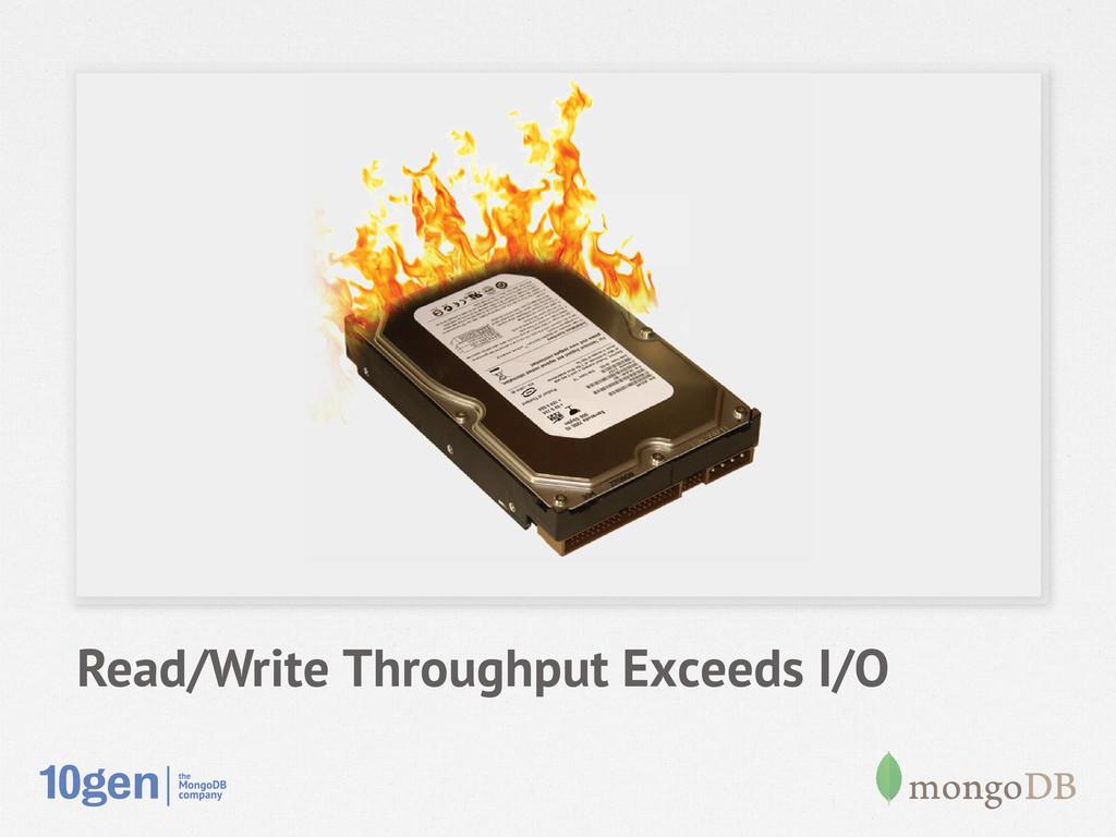 Read/Write Throughput Exceeds I/O