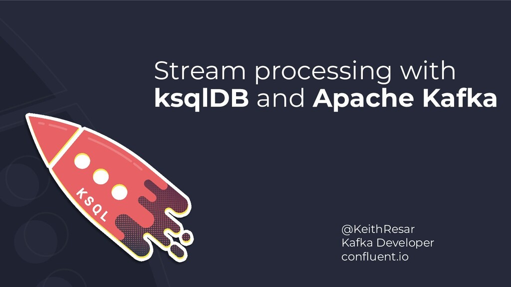 Stream processing with ksqlDB and Apache Kafka ...