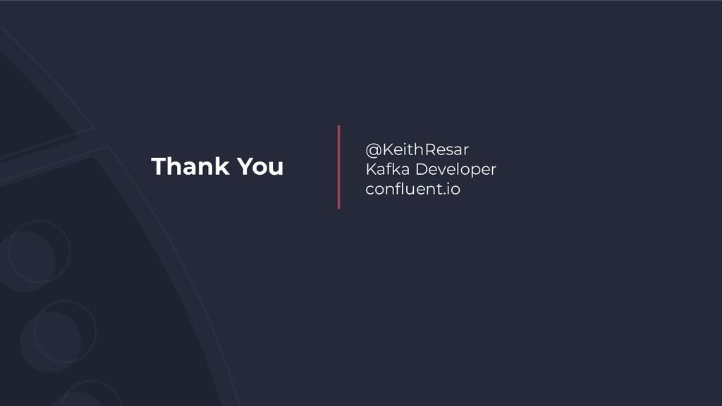 Thank You @KeithResar Kafka Developer confluent....