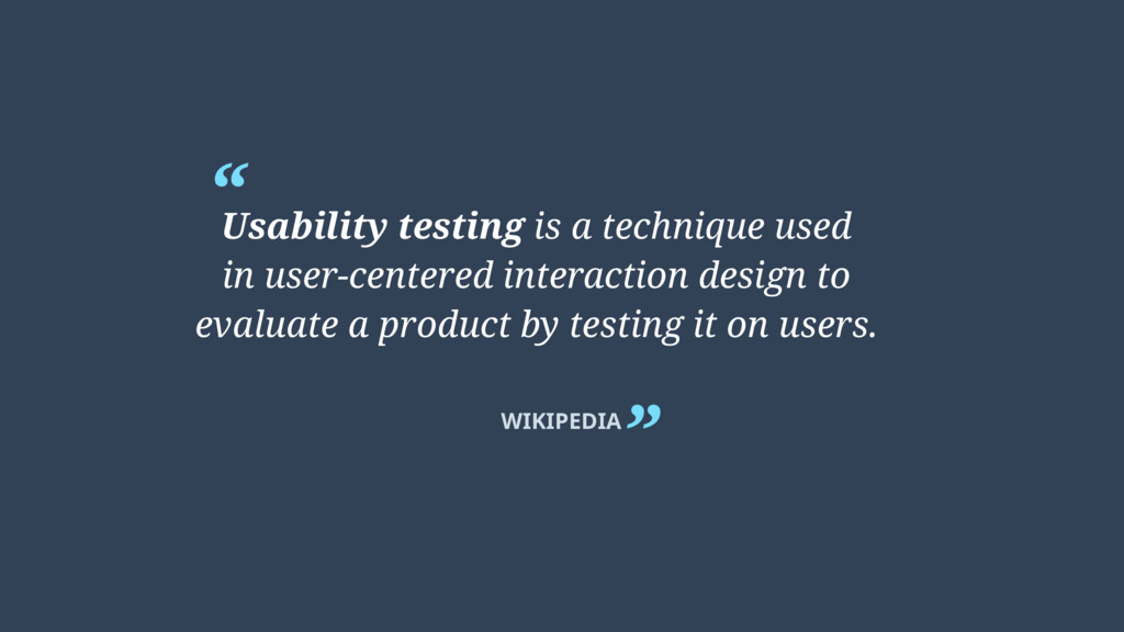 """ "" WIKIPEDIA Usability testing is a technique ..."