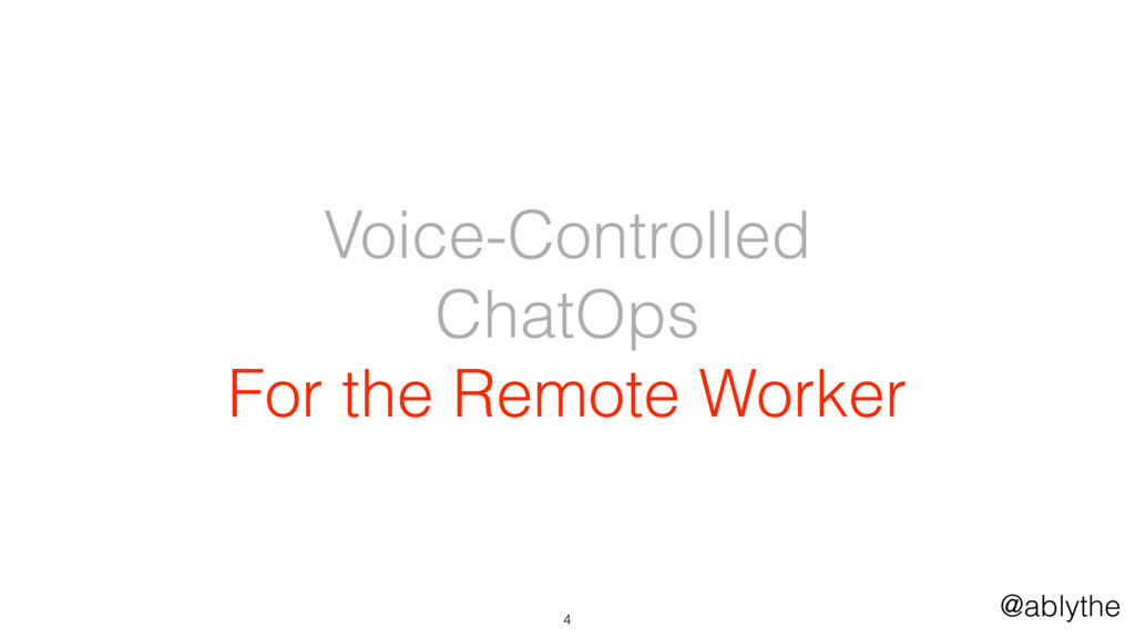@ablythe Voice-Controlled ChatOps For the Remot...