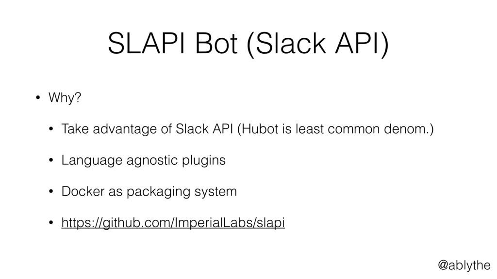 @ablythe SLAPI Bot (Slack API) • Why? • Take ad...