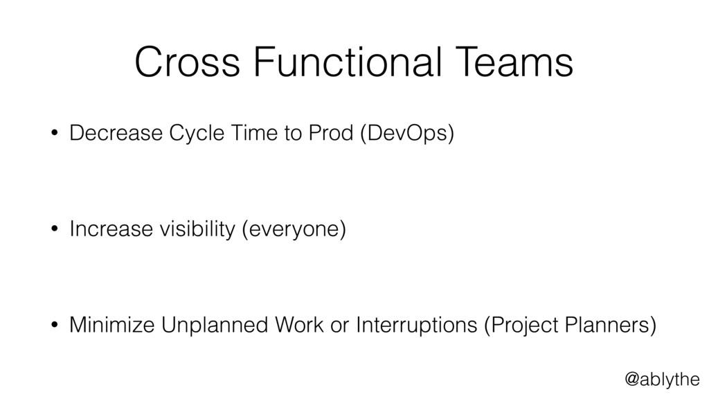 @ablythe Cross Functional Teams • Decrease Cycl...