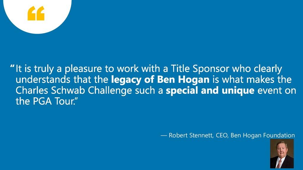 — Robert Stennett, CEO, Ben Hogan Foundation