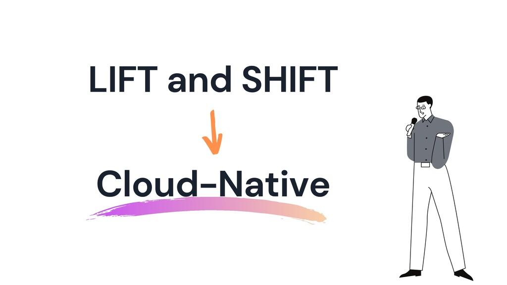 LIFT and SHIFT Cloud-Native