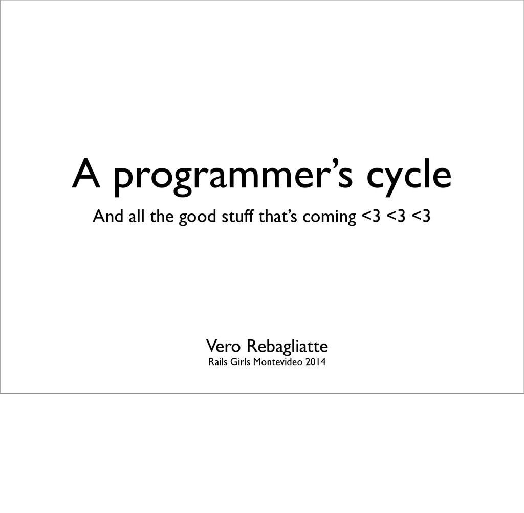 A programmer's cycle And all the good stuff tha...