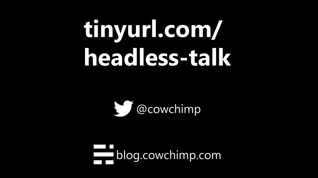 blog.cowchimp.com @cowchimp tinyurl.com/ headle...