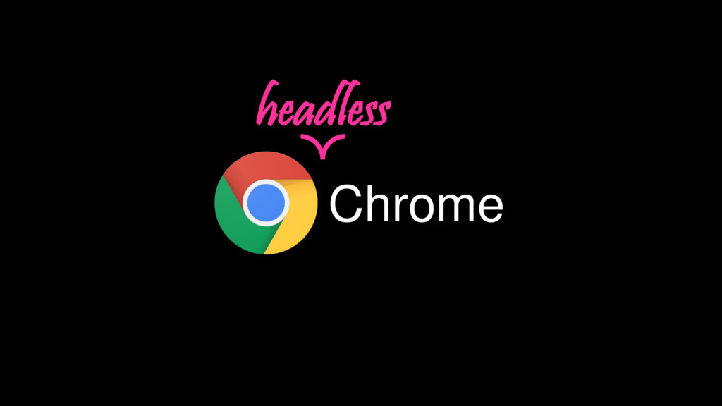 Chrome headless