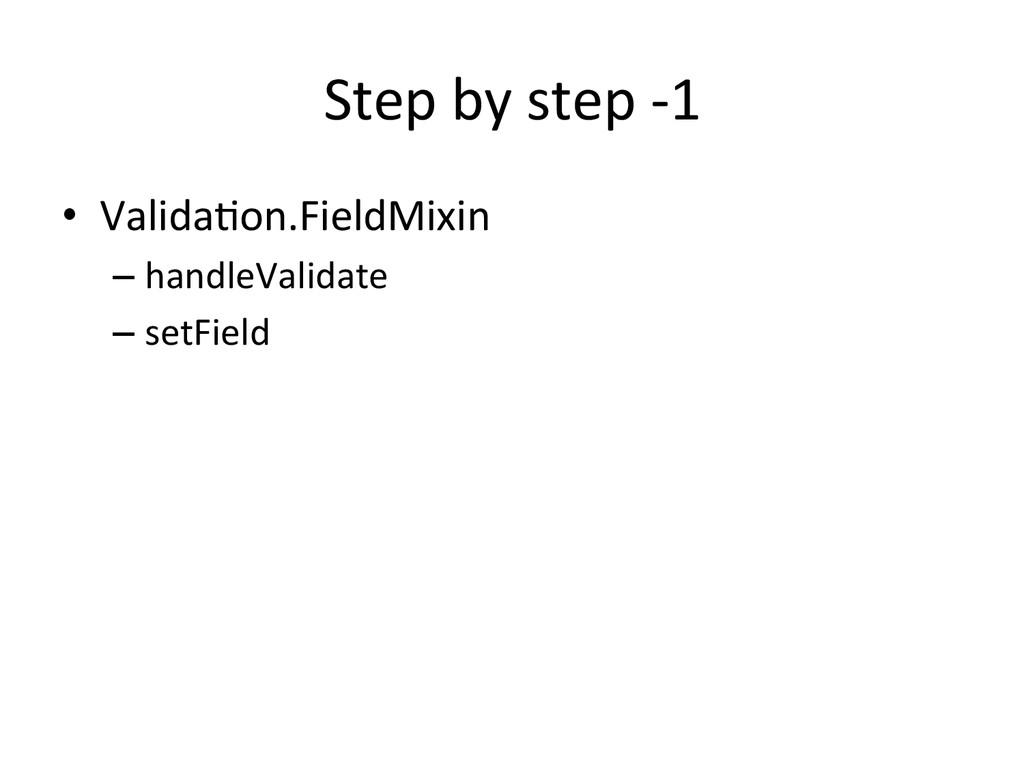 Step by step -‐1 • Valida+on.FieldMi...