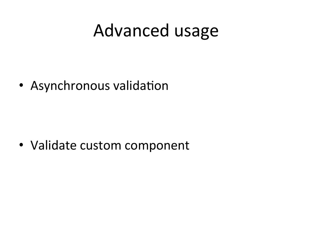 Advanced usage   • Asynchronous valid...