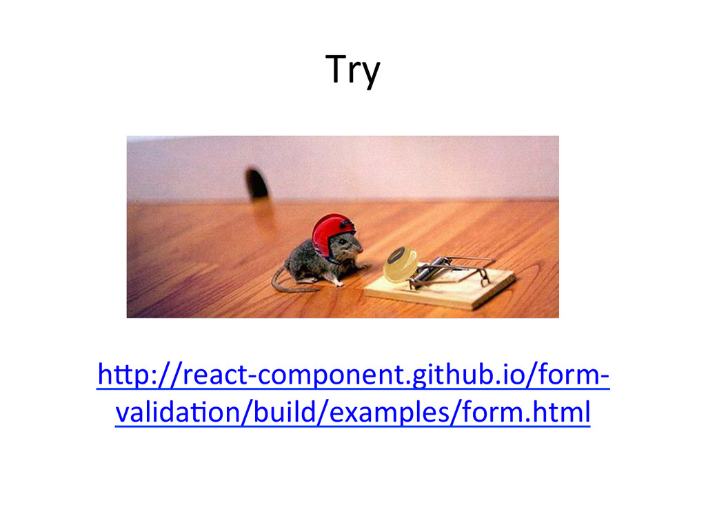 Try     hFp://react-‐component.github.io...