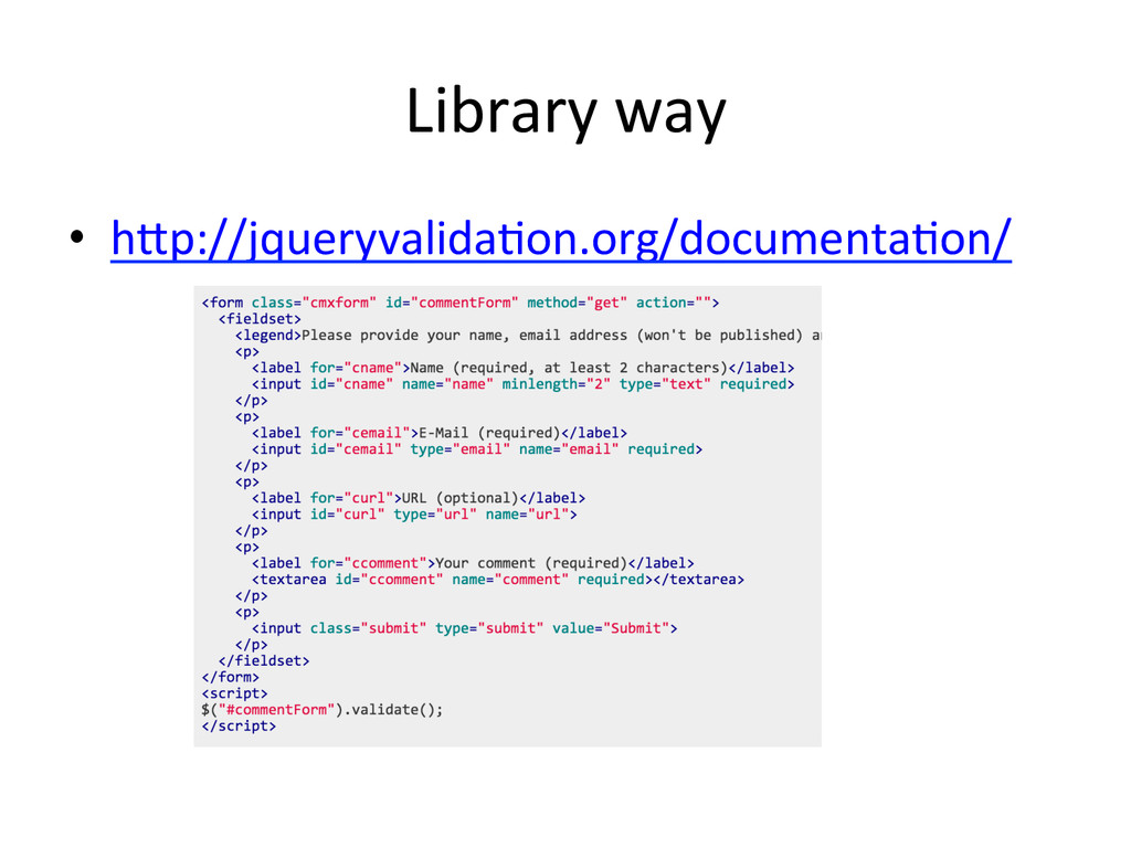 Library way • hFp://jqueryvalida+on.org/doc...