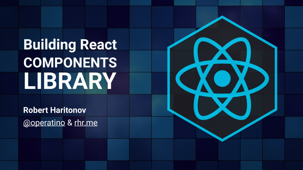 Building React COMPONENTS LIBRARY Robert Harito...