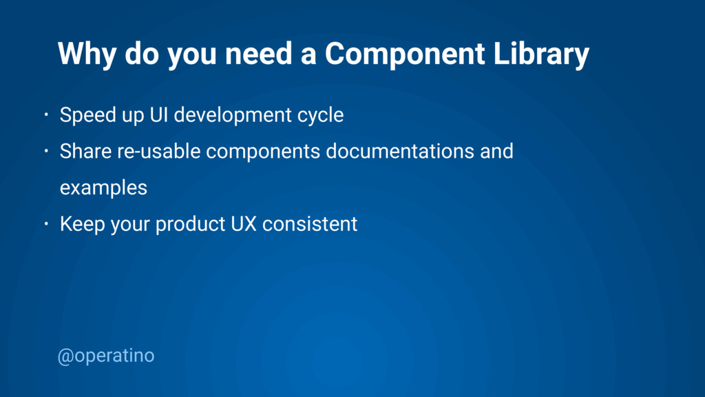 @operatino Why do you need a Component Library ...