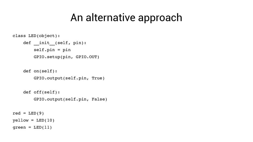 An alternative approach class LED(object): def ...
