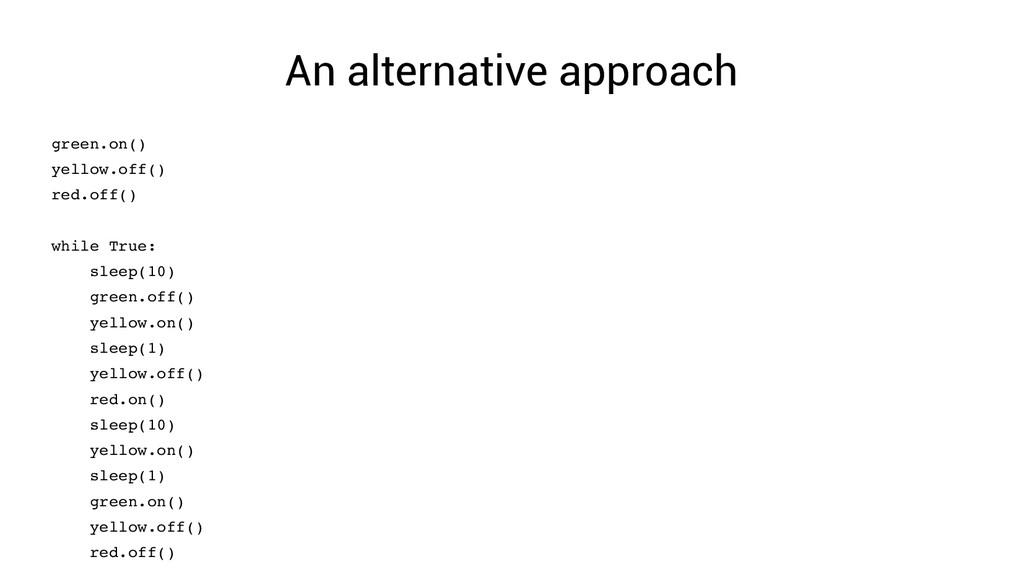 An alternative approach green.on() yellow.off()...