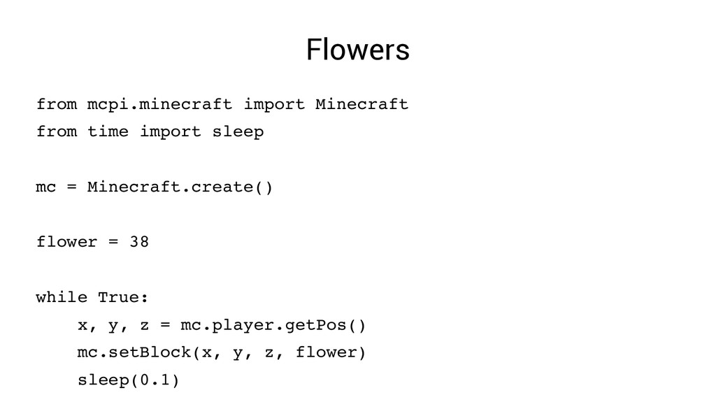 Flowers from mcpi.minecraft import Minecraft fr...