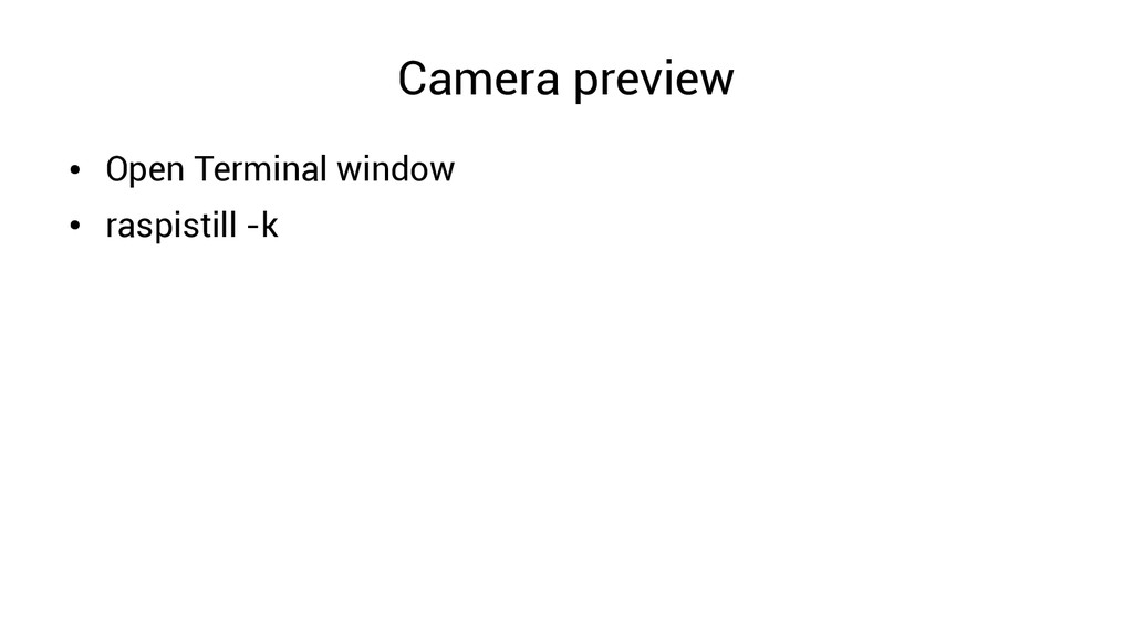 Camera preview ● Open Terminal window ● raspist...