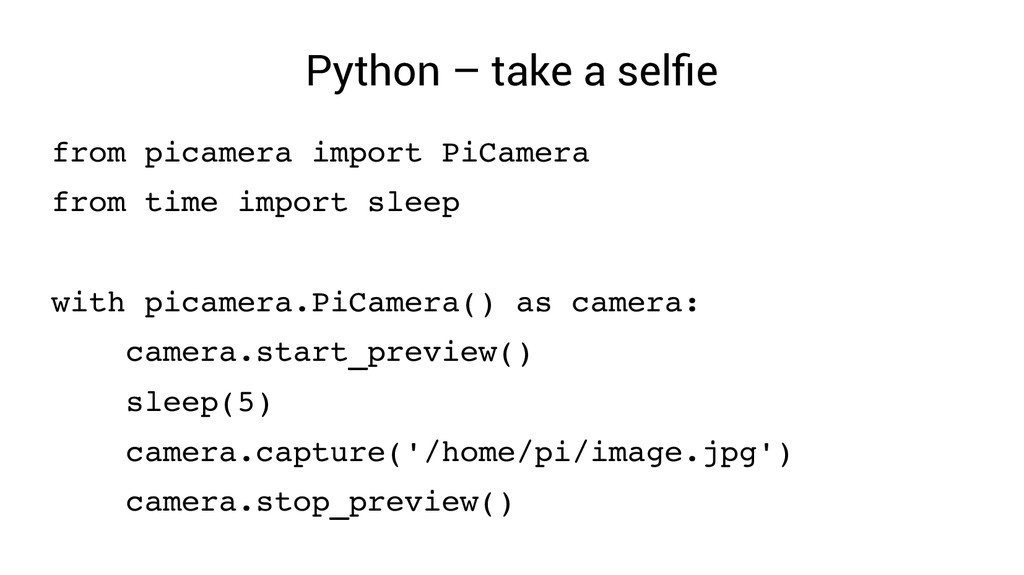 Python – take a selfie from picamera import PiC...