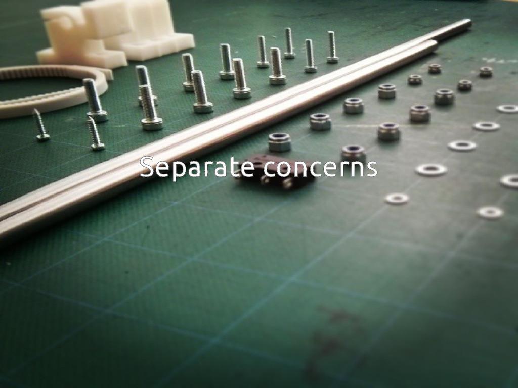 Separate concerns