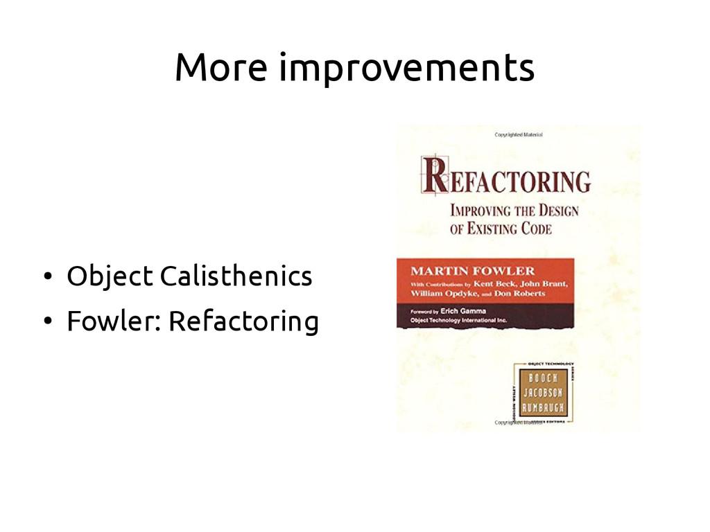 More improvements ● Object Calisthenics ● Fowle...