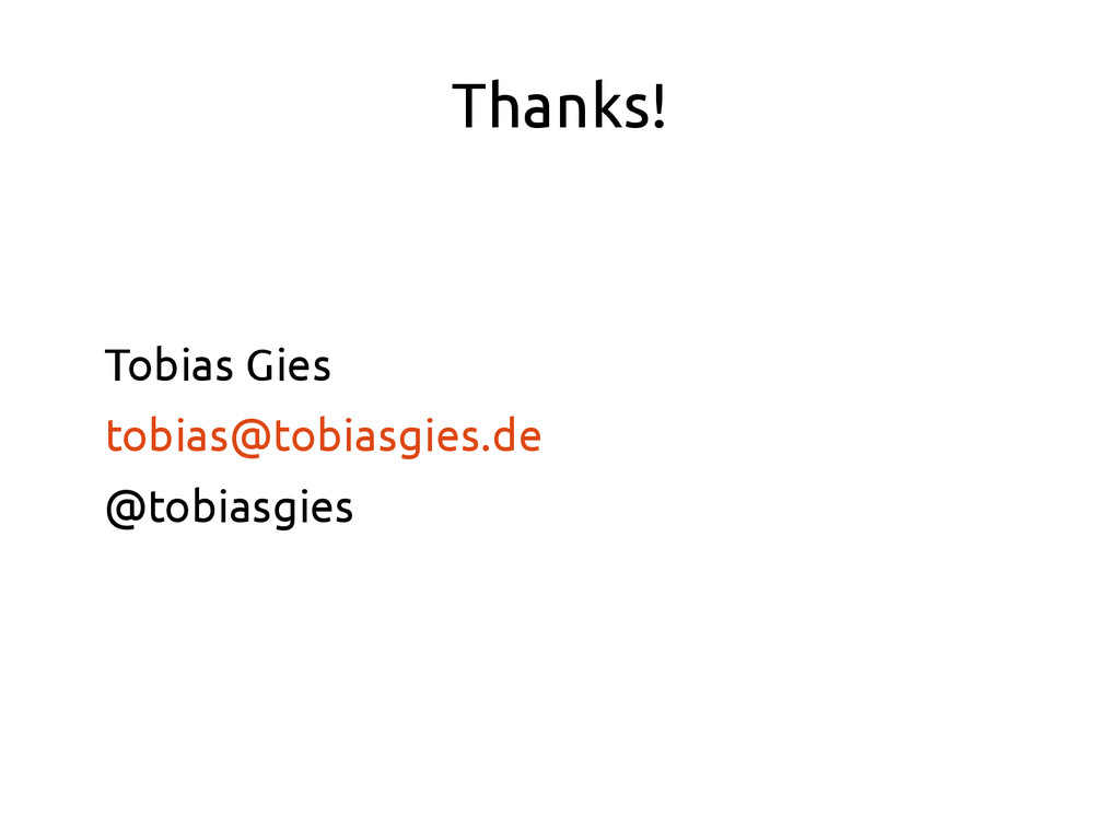 Thanks! Tobias Gies tobias@tobiasgies.de @tobia...