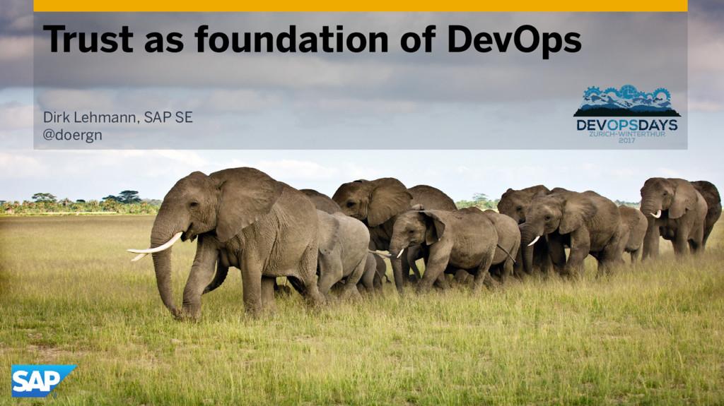 Trust as foundation of DevOps Dirk Lehmann, SAP...