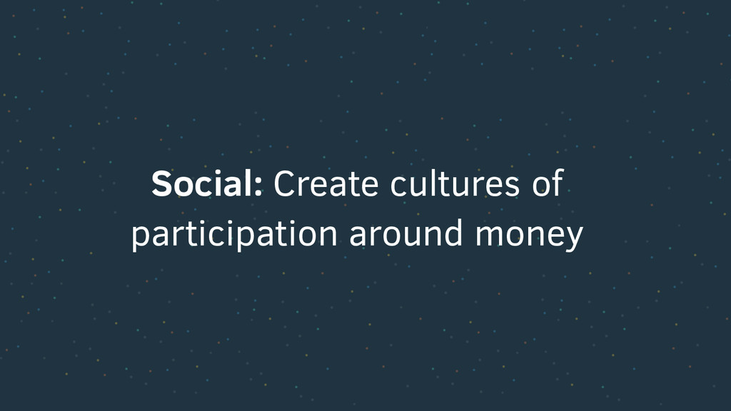 Social: Create cultures of participation around...