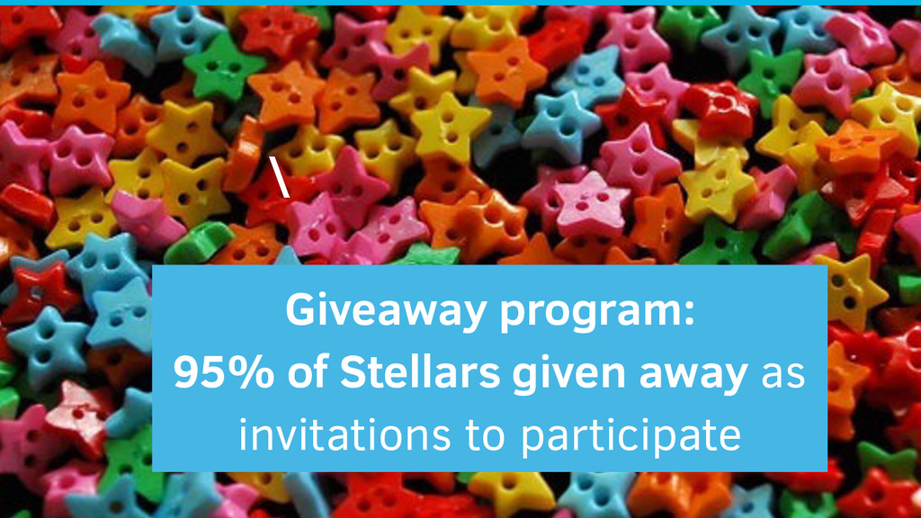 \ Giveaway program: 95% of Stellars given away ...