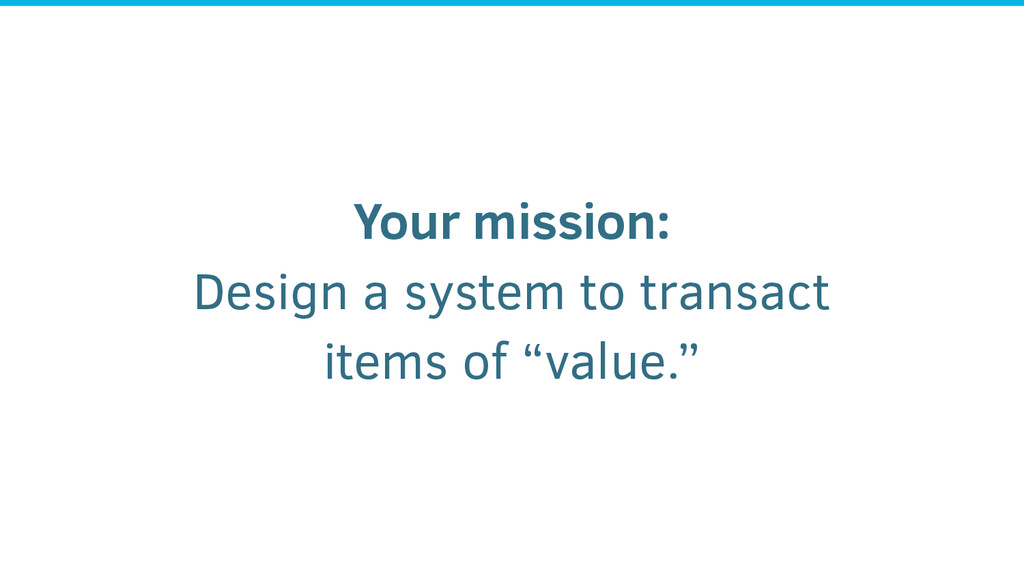 Your mission: Design a system to transact items...