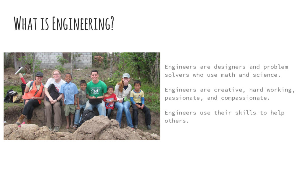 What is Engineering? Engineers are designers an...