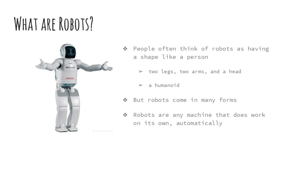 What are Robots? ❖ People often think of robots...