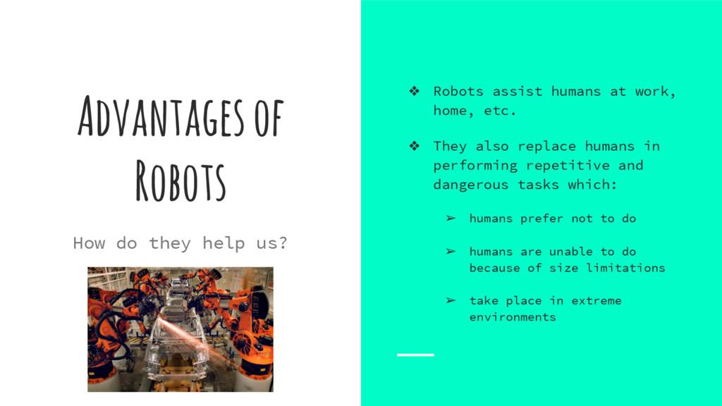 Advantages of Robots ❖ Robots assist humans at ...