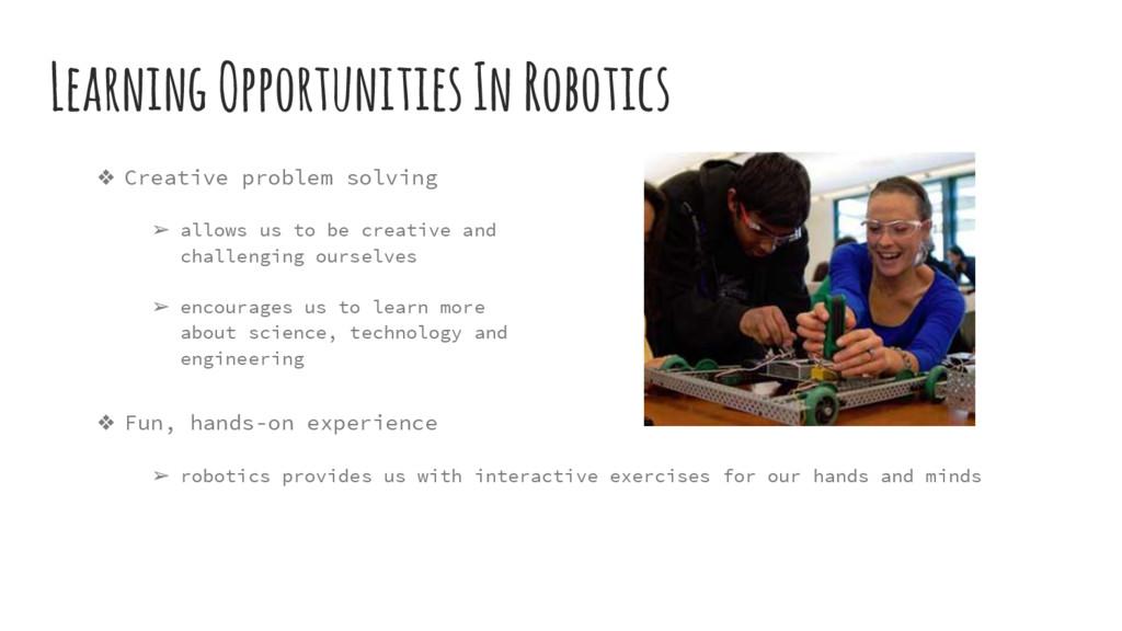 ❖ Fun, hands-on experience ➢ robotics provides ...