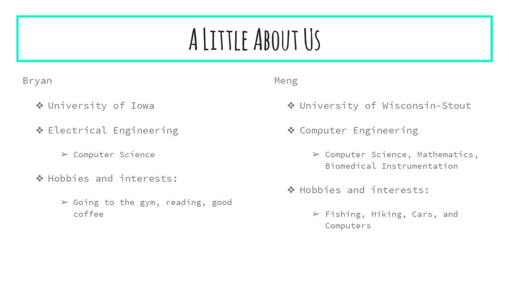 A Little About Us Bryan ❖ University of Iowa ❖ ...
