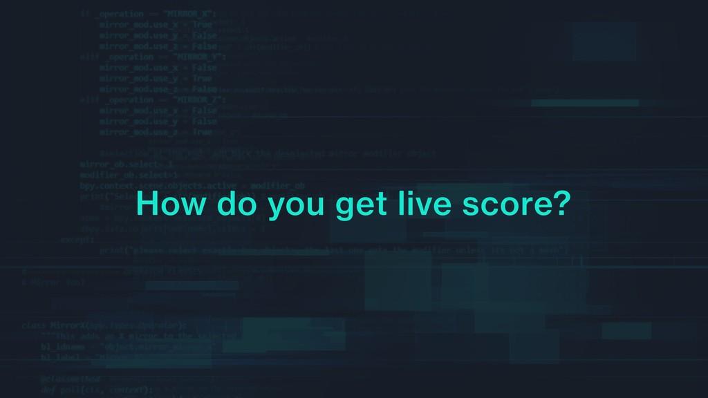 How do you get live score?