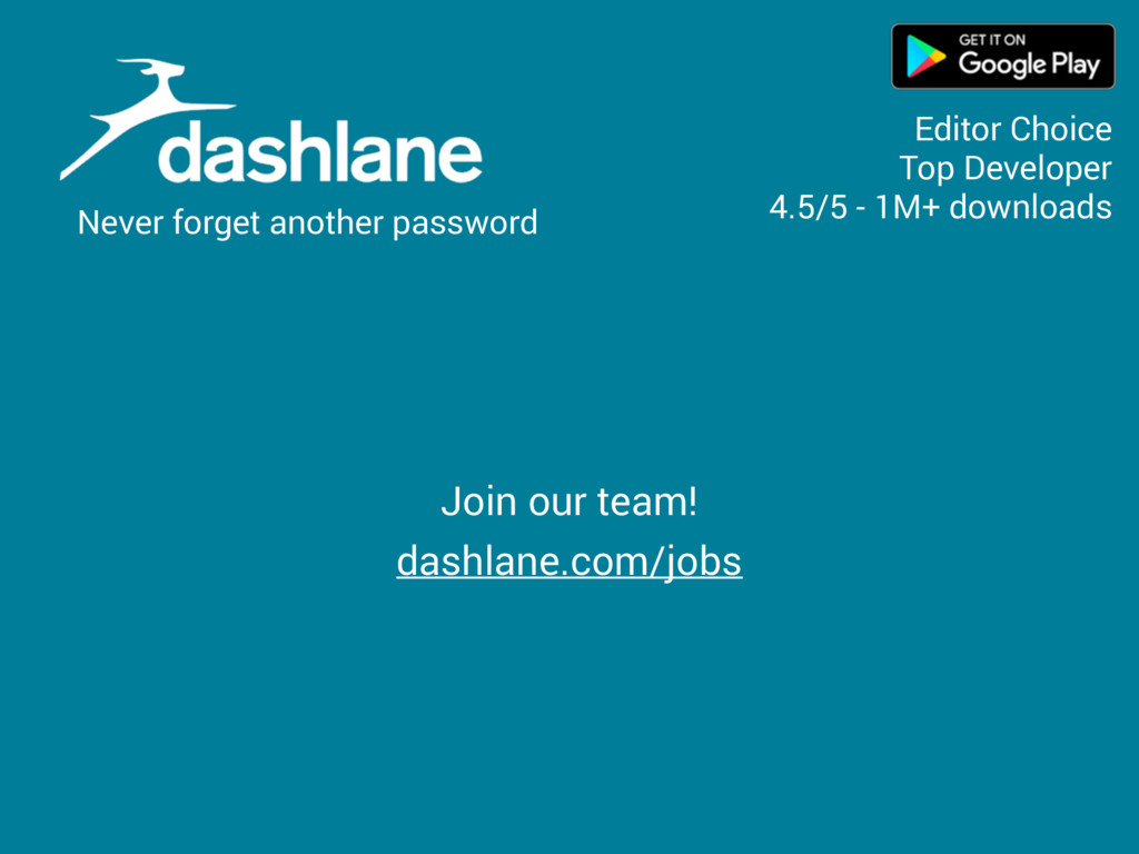 Join our team! dashlane.com/jobs Never forget a...