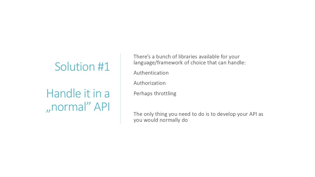 "Solution #1 Handle it in a ""normal"" API There's..."