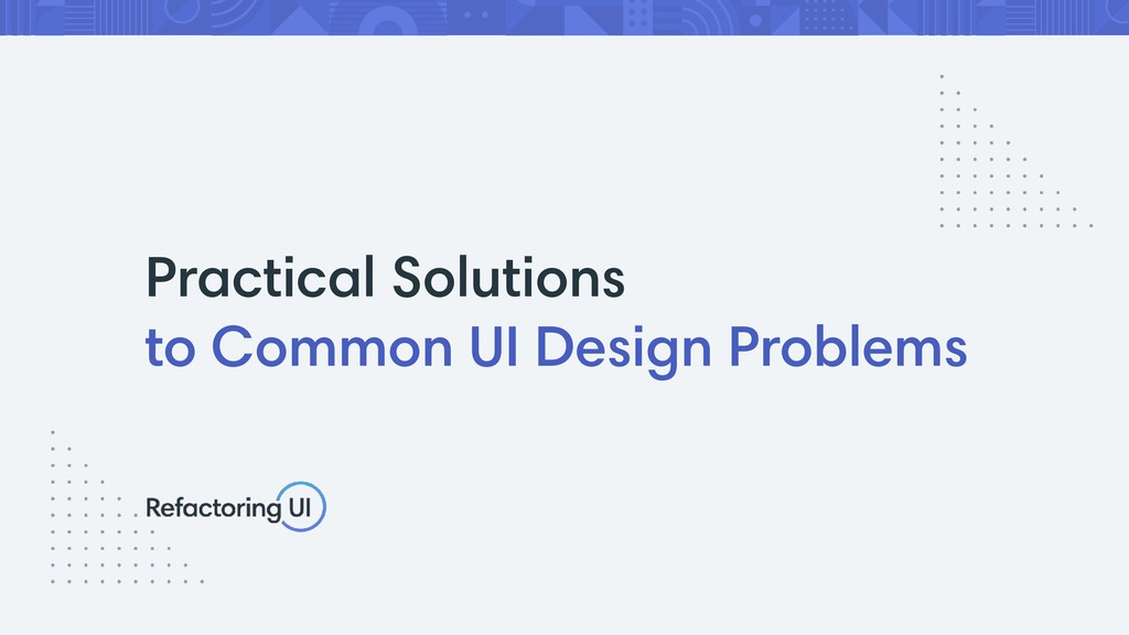 Practical Solutions to Common UI Design Problems