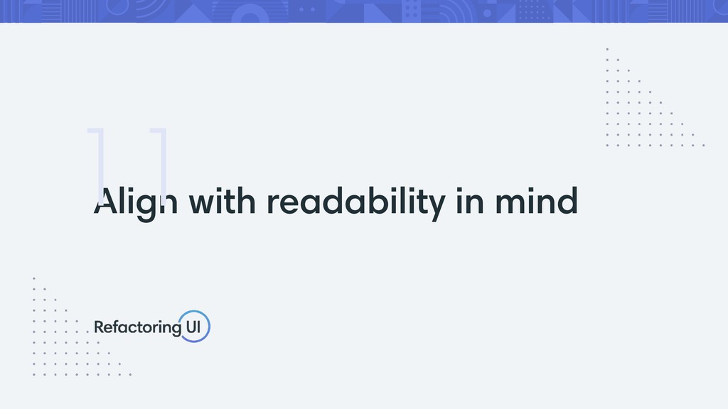Align with readability in mind 11