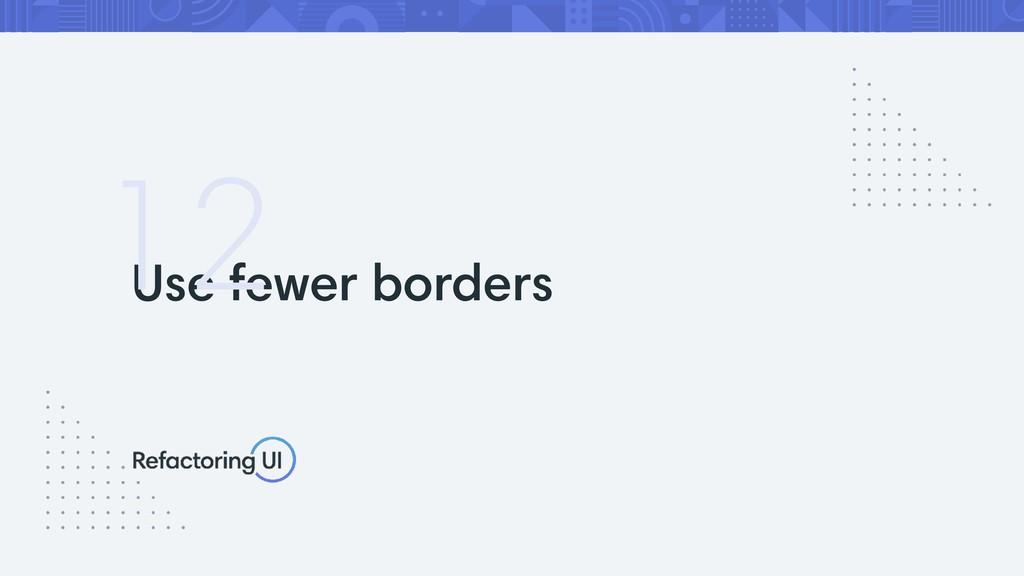 Use fewer borders 12
