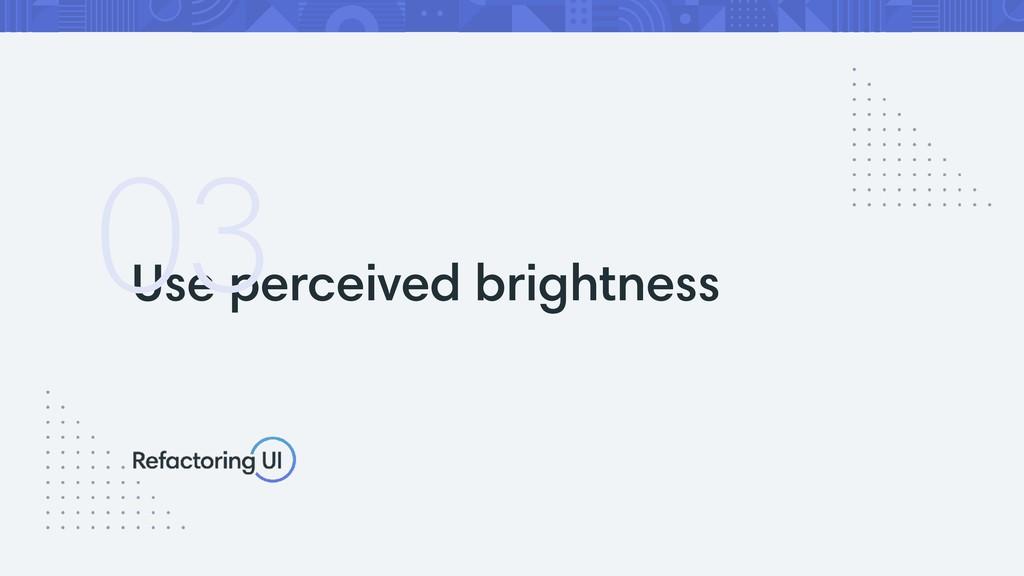 Use perceived brightness 03