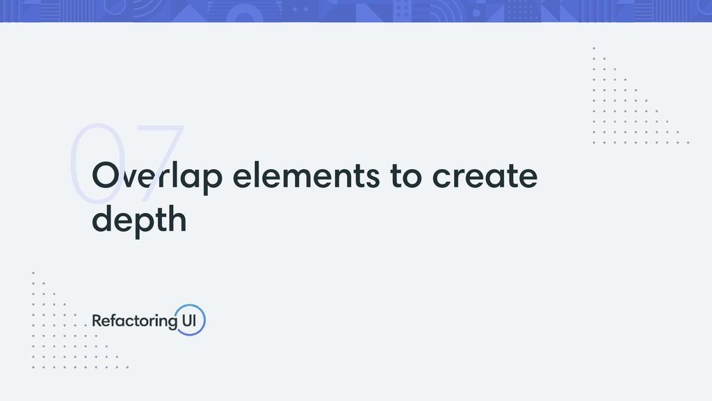 Overlap elements to create depth 07