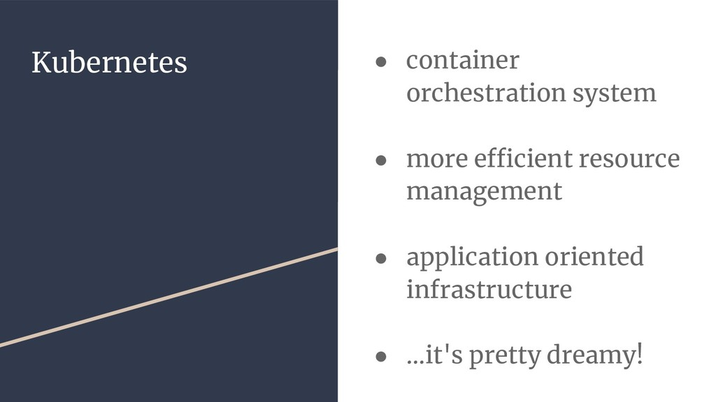 Kubernetes ● container orchestration system ● m...