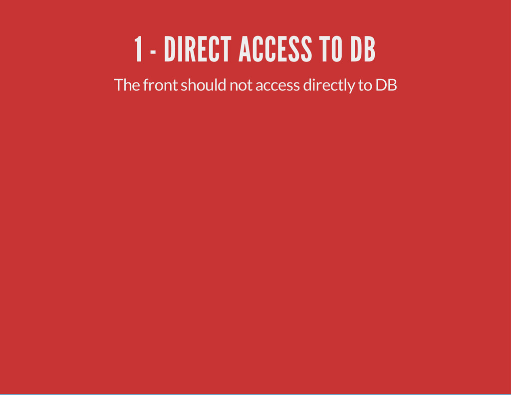 1 - DIRECT ACCESS TO DB The front should not ac...