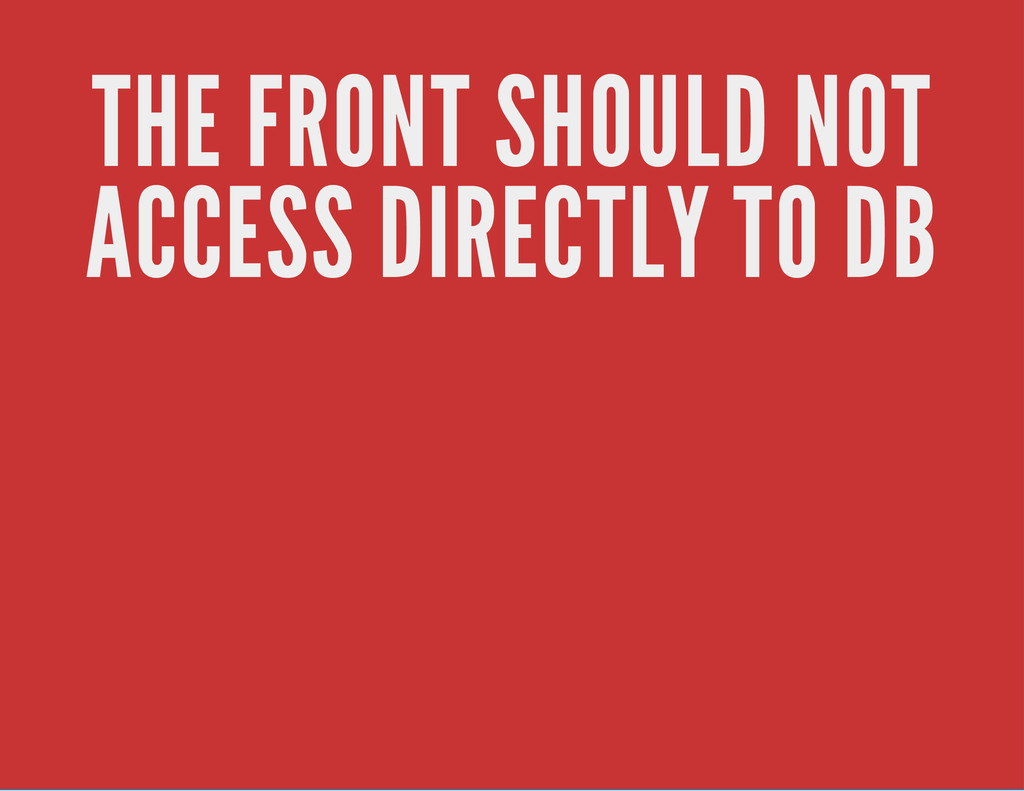 THE FRONT SHOULD NOT ACCESS DIRECTLY TO DB
