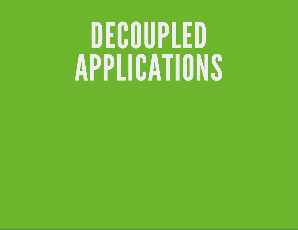 DECOUPLED APPLICATIONS